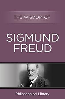 The Wisdom of Sigmund Freud by [Sigmund Freud, Philosophical Library]