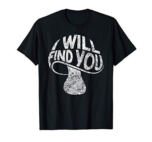 Ti troverò - Divertente gioco di parole con i funghi Maglietta