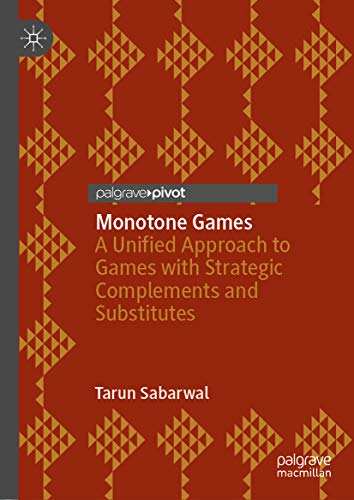 Monotone Games: A Unified Approach to Games with Strategic Complements and Substitutes (English Edition)