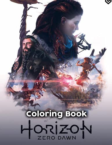 Horizon Zero Dawn Coloring Book: A Fabulous Coloring Book For Fans of All Ages With Several Images Of Horizon Zero Dawn. One Of The Best Ways To Relax And Enjoy Coloring Fun.