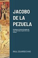 Jacobo de la Pezuela: Semblanza y Crónicas Escogidas del mejor Historiador Español de la Cuba Colonial
