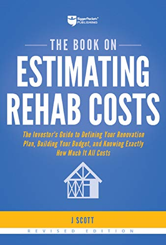 The Book on Estimating Rehab Costs: The Investor's Guide to Defining Your Renovation Plan, Building Your Budget, and Knowing Exactly How Much It All Costs (Fix-and-Flip (2))