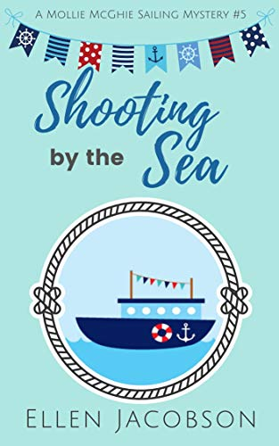 Shooting by the Sea (A Mollie McGhie Cozy Sailing Mystery Book 5) by [Ellen Jacobson]