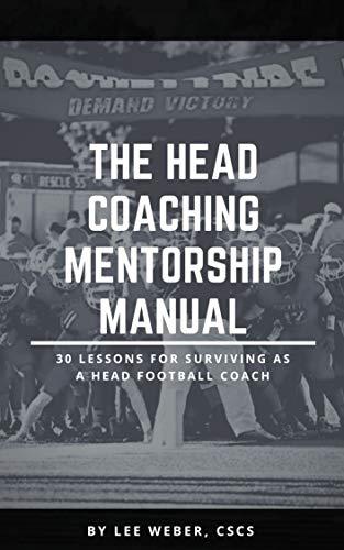 The Head Coaching Mentorship Manual: 30 Lessons For Surviving as a Head Football Coach (English Edition)