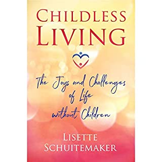 Childless Living     The Joys and Challenges of Life Without Children              Written by:                                                                                                                                 Lisette Schuitemaker                               Narrated by:                                                                                                                                 Lisette Schuitemaker                      Length: 6 hrs and 33 mins     Not rated yet     Overall 0.0