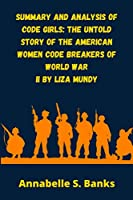 Summary and Analysis of Code Girls: The Untold Story of the American Women Code Breakers of World War II by Liza Mundy