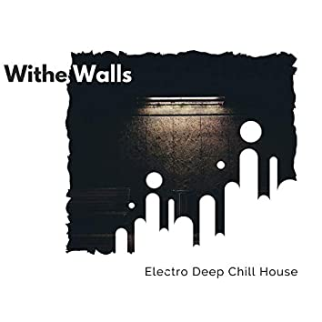 Withe Walls - Electro Deep Chill House