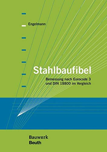 Stahlbaufibel: Bemessung nach Eurocode 3 und DIN 18800 im Vergleich (Bauwerk)