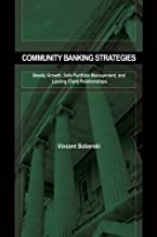 Community Banking Strategies: Steady Growth, Safe Portfolio Management, and Lasting Client Relationships (Bloomberg Financial Book 125)