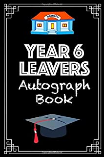 Year 6 Leavers Autograph Book: A lovely memory book to hold all your friends and teachers signatures on your last day of p...