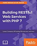 Building RESTful Web Services with PHP 7: Lumen, Composer, API testing, Microservices, and more (English Edition) - Haafiz Waheed-ud-din Ahmad