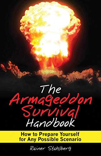The Armageddon Survival Handbook: How to Prepare Yourself for Any Possible Scenario by [Rainer Stahlberg]
