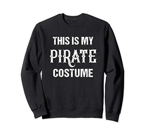 This Is My Pirate Costume Funny Halloween Sweatshirt