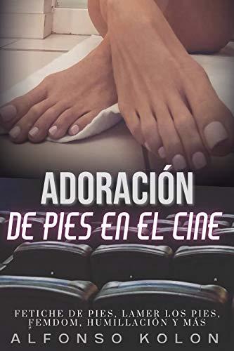 Adoración De Pies En El Cine: Fetiche de pies, lamer los pies, femdom, humillación y más