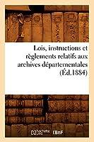 Lois, instructions et règlements relatifs aux archives départementales (Éd.1884) (Sciences Sociales)