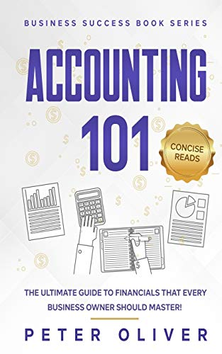 Compare Textbook Prices for Accounting 101: The ultimate guide to financials that every business owner should master! students, entrepreneurs, and the curious will most certainly ... from learning the basics! Business Success  ISBN 9781521810668 by Oliver, Peter,Reads, Concise