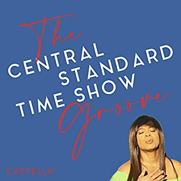 The Central Standard Time Show Groove