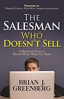The Salesman Who Doesn't Sell: A Marketing Guide for Making Money While You Sleep (English Edition) par [Brian J. Greenberg]