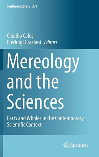 Mereology and the Sciences: Parts and Wholes in the Contemporary Scientific Context (Synthese Library)