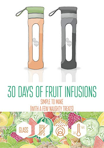 30 Days of Fruit Infused Water: Simple to Make (with a few naughty treats) (B On 1 Fruit Infusions) (English Edition)