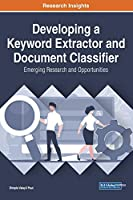 Developing a Keyword Extractor and Document Classifier: Emerging Research and Opportunities (Advances in Data Mining and Database Management)