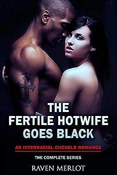 The Fertile Hotwife Goes Black  An Interracial Cuckold Romance  Will she ever go back?  Raven Merlot s Interracial Cuckold Erotic Romance