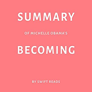 Summary of Michelle Obama's Becoming                   By:                                                                                                                                 Swift Reads                               Narrated by:                                                                                                                                 Adrienne Walker                      Length: 28 mins     1 rating     Overall 2.0