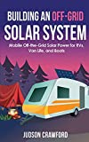 Building an Off-Grid Solar System: Mobile Off-the-Grid Solar Power for RVs, Van Life, and Boats