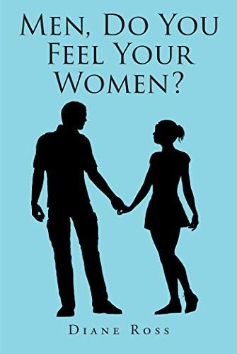 Men, Do You Feel Your Women (English Edition)