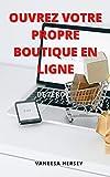 OUVREZ VOTRE PROPRE BOUTIQUE EN LIGNE: DE ZÉRO (French Edition)