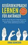 Gebärdensprache lernen für Anfänger: Erlernen Sie die Deutsche Gebärdensprache - Kommunikation, Körpersprache, Gestik und Mimik. (DGS, Gebärdensprache Buch)