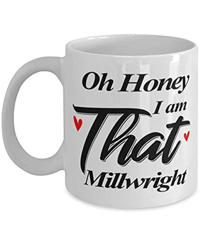 N\A Oh, cariño, Soy Ese Millwright - Taza de café Millwright de 11 oz, Divertida y única, Sentimental, navideña y navideña