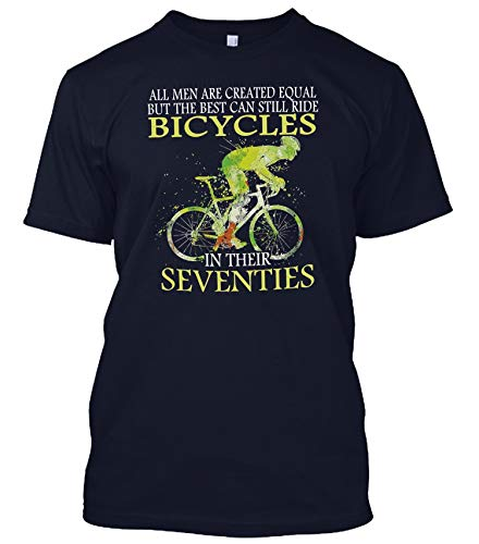 All Men Are Created Equal But The Best Can Still Ride Bicycles In Their Seventies Tshirt Hoodie Long Sleeve Sweatshirt