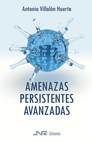 Amenazas Persistentes Avanzadas (Manuales técnicos) (Spanish Edition)
