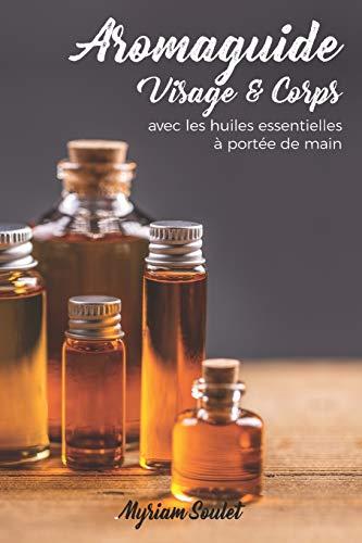 AROMAGUIDE Visage et Corps: Avec les huiles essentielles à portée de main