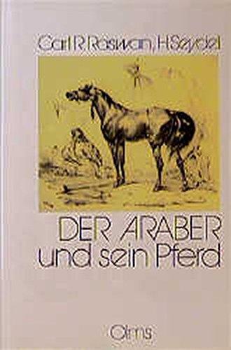 Der Araber und sein Pferd: Das arabische Vollblut (Kuhaylan). Über den Wert reinen arabischen Blutes (Vollblut) für abendländische Zuchten (Documenta Hippologica)
