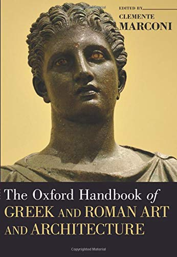 Compare Textbook Prices for The Oxford Handbook of Greek and Roman Art and Architecture Oxford Handbooks Illustrated Edition ISBN 9780190887124 by Marconi, Clemente
