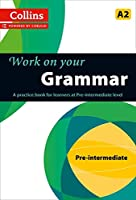 Work on Your Grammar: A Practice Book for Learners at Pre-Intermediate Level (Collins Work on Your)