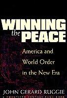 Winning the Peace: America and World Order in the New Era (Twentieth Century Fund Book)