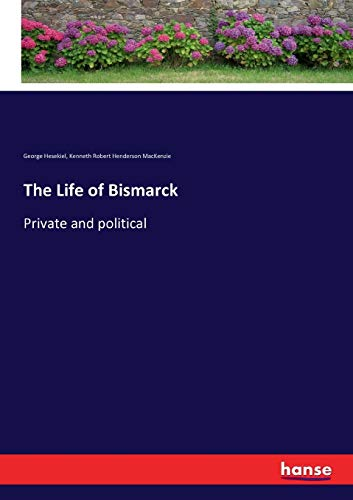 The Life of Bismarck: Private and political