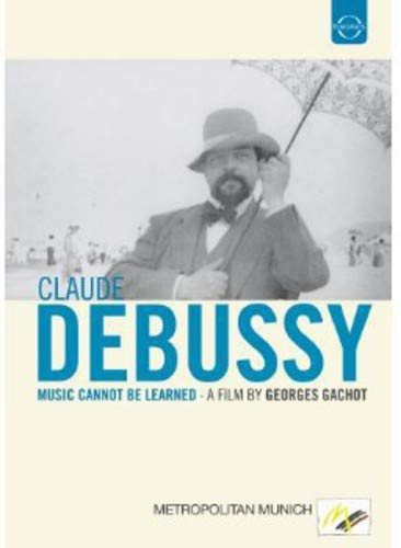 DEBUSSY: Music cannot be learned (Dokumentation)