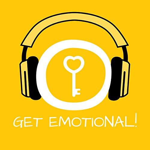 Get Emotional! Gefühle zulassen mit Hypnose: Die innere Schutzmauer einreißen und endlich Gefühle zeigen lernen