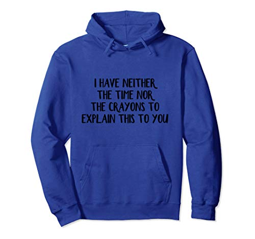 I have neither the time nor the crayons to explain this to Pullover Hoodie