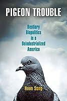 Pigeon Trouble: Bestiary Biopolitics in a Deindustrialized America