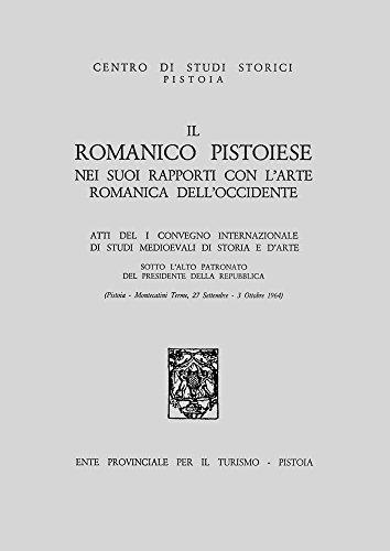 Il romanico pistoiese nei suoi rapporti con l'arte romanica dell'Occidente. Atti del 1° Convegno internazionale... (Centro studi storia e arte. Pistoia. Atti)