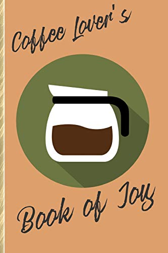 Coffee Lover's Book of Joy: 109 Planner Pages for the Caffeine-Obsessed!