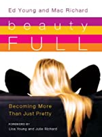 beauty FULL Becoming More Than Just Pretty 1934146463 Book Cover