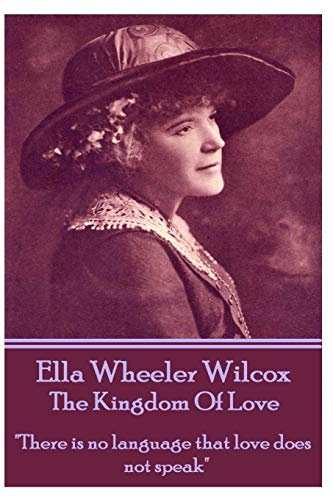 "Ella Wheeler Wilcox's The Kingdom Of Love: ""There is no language that love does not speak"""