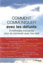 Comment communiquer avec les défunts - 6 méthodes innovantes pour se connecter avec de l'au-delà de Philippe Roux