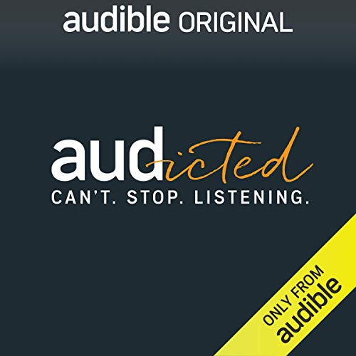 Audicted (Full Series)                   By:                                                                                                                                 The Audible Editors                           Length: 35 mins     143 ratings     Overall 4.0